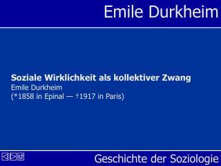 Soziale Wirklichkeit als kollektiver Zwang  Emile Durkheim  1858 in Epinal    1917 in Paris