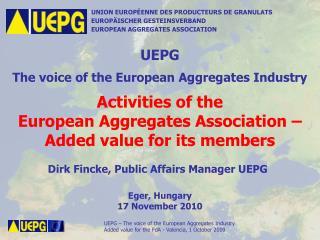 UNION EUROP ENNE DES PRODUCTEURS DE GRANULATS EUROP ISCHER GESTEINSVERBAND EUROPEAN AGGREGATES ASSOCIATION