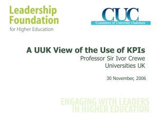 A UUK View of the Use of KPIs Professor Sir Ivor Crewe Universities UK