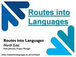 Routes into Languages North East Nick Johnston, Project Manager