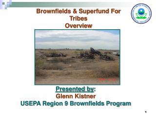 Presented by:  Glenn Kistner USEPA Region 9 Brownfields Program