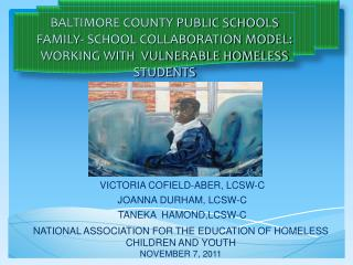BALTIMORE COUNTY PUBLIC SCHOOLS FAMILY- SCHOOL COLLABORATION MODEL:  WORKING WITH  VULNERABLE HOMELESS STUDENTS