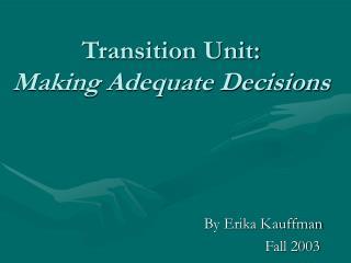Transition Unit: Making Adequate Decisions