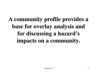 A community profile provides a base for overlay analysis and for discussing a hazard s impacts on a community.