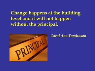 Change happens at the building level and it will not happen without the principal.