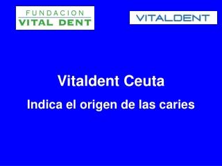 Vitaldent Ceuta indica el origen de las caries