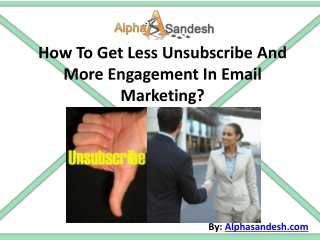How To Get Less Unsubscribe And More Engagement In Email Mar