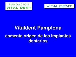 Vitaldent Pamplona comenta el origen de los implantes