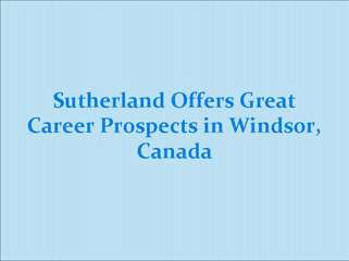 Sutherland Offers Great Career Prospects in Windsor