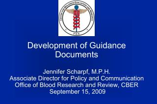 Development of Guidance Documents  Jennifer Scharpf, M.P.H. Associate Director for Policy and Communication Office of Bl