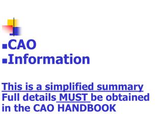 CAO Information  This is a simplified summary Full details MUST be obtained in the CAO HANDBOOK