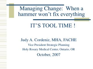Managing Change:  When a hammer won t fix everything    IT S TOOL TIME
