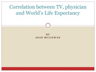 Correlation between TV, physician and World s Life Expectancy