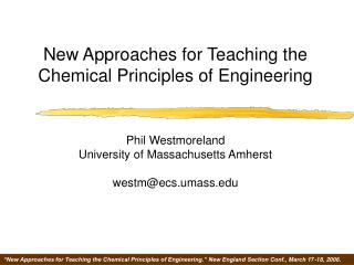 New Approaches for Teaching the  Chemical Principles of Engineering   Phil Westmoreland University of Massachusetts Amhe