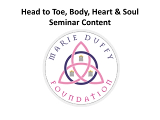 Head to Toe, Body, Heart & Soul Seminar Content