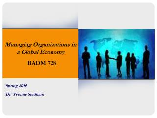 Managing Organizations in a Global Economy BADM 728Managing Organizations in a Global Economy