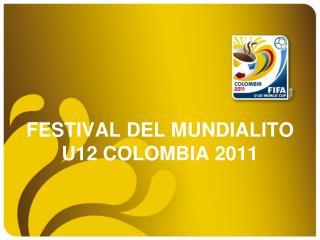 FESTIVAL DEL MUNDIALITO U12 COLOMBIA 2011FESTIVAL DEL MUNDIALITO U12 COLOMBIA 2011