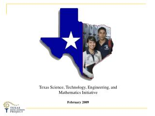 Texas Science, Technology, Engineering, and Mathematics Initiative February 2009