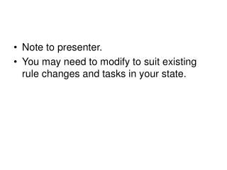 Note to presenter.You may need to modify to suit existing rule changes and tasks in your state.