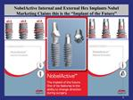 NobelActive Internal and External Hex Implants Nobel Marketing Claims this is the