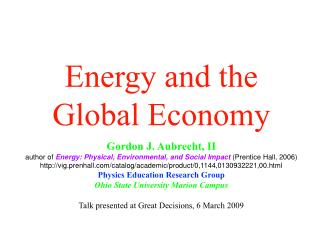 Energy and the Global Economy  Gordon J. Aubrecht, II author of Energy: Physical, Environmental, and Social Impact Prent