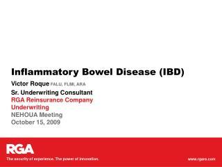 Inflammatory Bowel Disease IBDVictor Roque FALU, FLMI, ARASr. Underwriting ConsultantRGA Reinsurance CompanyUnderwriting