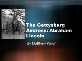The Gettysburg Address: Abraham Lincoln