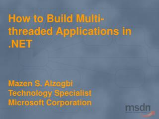 How to Build Multi-threaded Applications in Mazen S. AlzogbiTechnology Specialist Microsoft Corporation