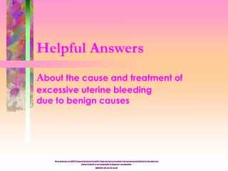 Helpful Answers  About the cause and treatment of  excessive uterine bleeding due to benign causes