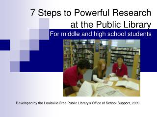 7 Steps to Powerful Research at the Public Library  For middle and high school students