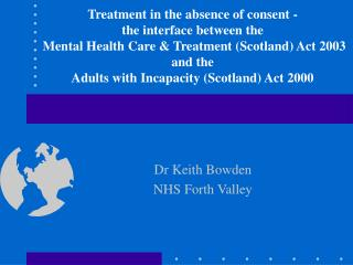 Treatment in the absence of consent -  the interface between the  Mental Health Care  Treatment Scotland Act 2003  and t