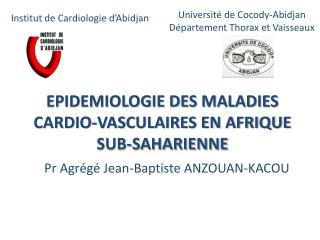 EPIDEMIOLOGIE DES MALADIES CARDIO-VASCULAIRES EN AFRIQUE SUB-SAHARIENNE