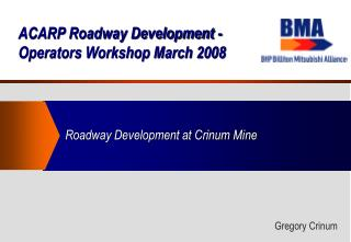 ACARP Roadway Development - Operators Workshop March 2008