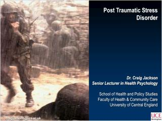 Post Traumatic Stress DisorderDr. Craig JacksonSenior Lecturer in Health PsychologySchool of Health and Policy StudiesFa