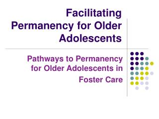 Facilitating Permanency for Older Adolescents