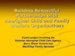 Building Respectful Partnerships with  Aboriginal Child and Family Welfare Organisations