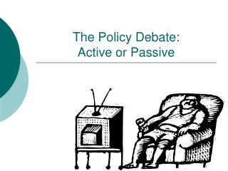 The Policy Debate: Active or Passive