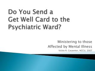 Do You Send a  Get Well Card to the Psychiatric Ward