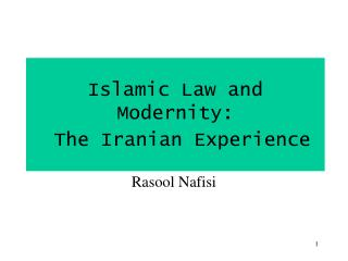 Islamic Law and Modernity:  The Iranian Experience