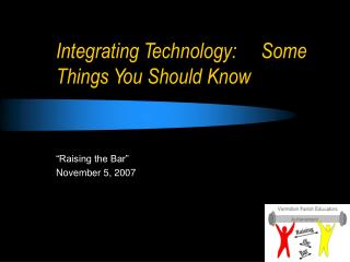 Integrating Technology:     Some Things You Should Know