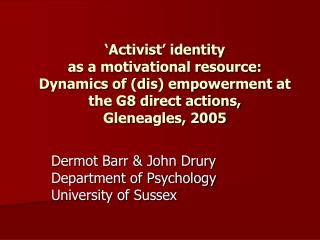 Activist  identity  as a motivational resource: Dynamics of dis empowerment at the G8 direct actions,  Gleneagles, 2005