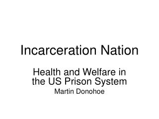 Incarceration Nation Health and Welfare in the US Prison System