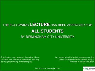 THE FOLLOWING LECTURE HAS BEEN APPROVED FORALL STUDENTSBY BIRMINGHAM CITY UNIVERSITYhealth.bcu.ac.uk