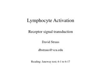 Lymphocyte Activation  Receptor signal transduction   David Straus   dbstrausvcu    Reading: Janeway text; 6-1 to 6-17