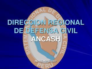 DIRECCION REGIONAL DE DEFENSA CIVIL ANCASH   NOVIEMBRE 2007