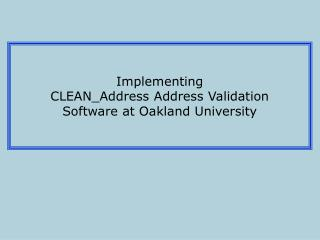 Implementing CLEAN_Address Address Validation Software at Oakland University