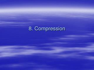 8. Compression