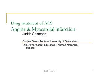 Drug treatment of ACS :  Angina  Myocardial infarction