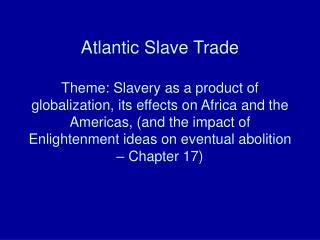Atlantic Slave Trade  Theme: Slavery as a product of globalization, its effects on Africa and the Americas, and the impa