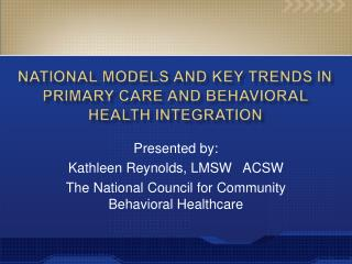 National Models AND KEY TRENDS IN  Primary Care and behavioral Health INTEGRATION